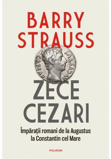 Zece Cezari. Imparatii romani de la Augustus la Constantin cel Mare