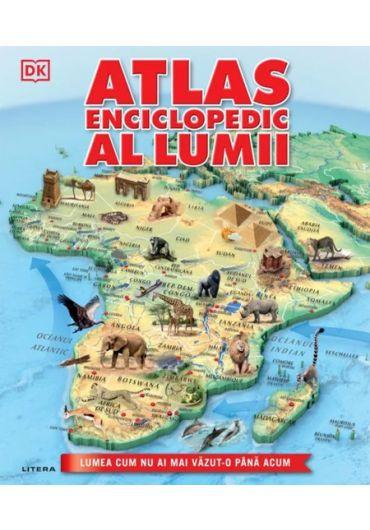 Atlas enciclopedic al lumii. Lumea cum nu ai mai vazut-o pana acum