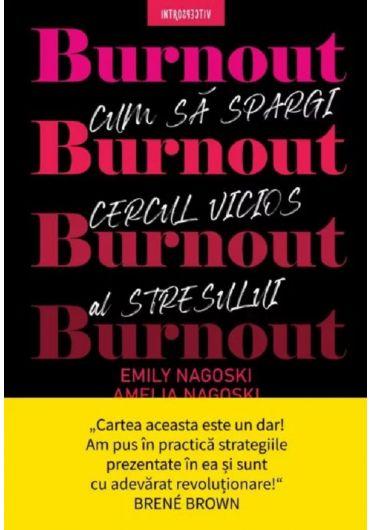 Burnout. Cum sa spargi cercul vicios al stresului