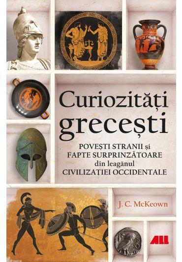 Curiozitati grecesti. Povesti stranii si fapte surprinzatoare din leaganul Civilizatiei Occidentale