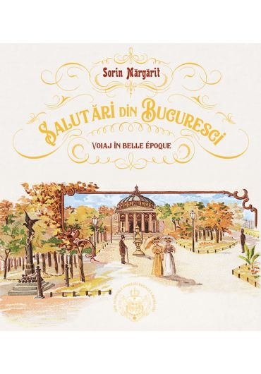Album - Salutari din Bucuresci - Voiaj in Belle Epoque