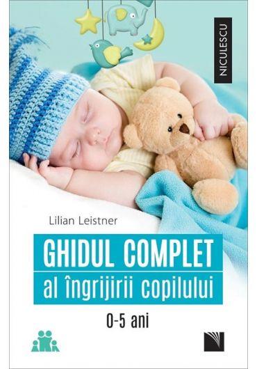 Ghidul complet al ingrijirii copilului (0-5 ani)