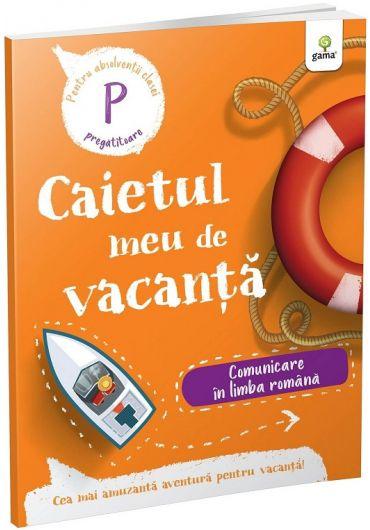 Caietul meu de vacanta - Comunicare in limba romana - Clasa pregatitoare