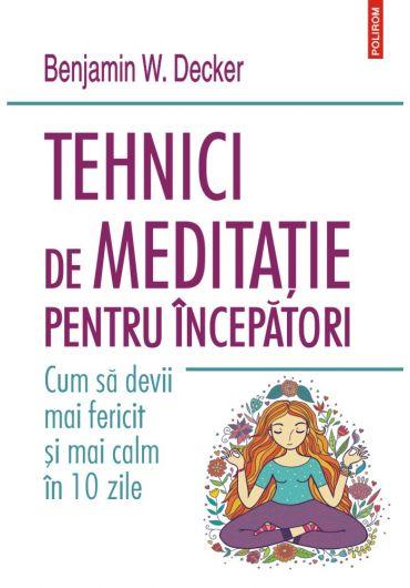 Tehnici de meditatie pentru incepatori. Cum sa devii mai fericit si mai calm in 10 zile