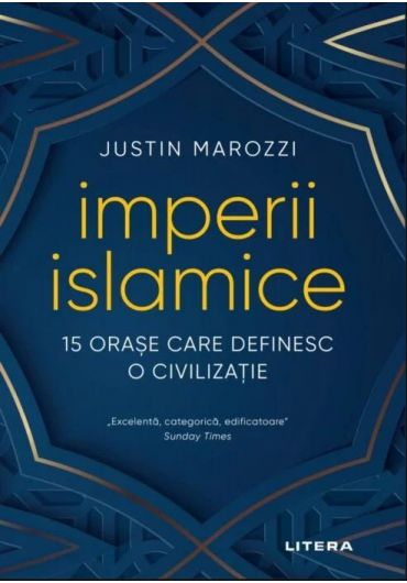 Imperii islamice. 15 orase care definesc o civilizatie
