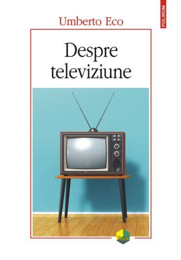 Despre televiziune. Scrieri 1956-2015