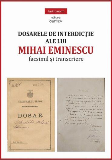 Dosarele de interdictie ale lui Mihai Eminescu. Facsimil si transcriere