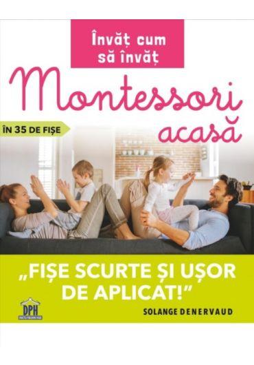 Invat cum sa invat - Montessori acasa in 35 de fise - Fise scurte si usor de aplicat