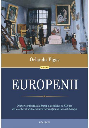 Europenii. Trei vieti si formarea unei culturi cosmopolite in Europa secolului al XIX-lea