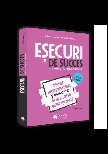 Esecuri de succes ale antreprenorilor romani - Vol. 1