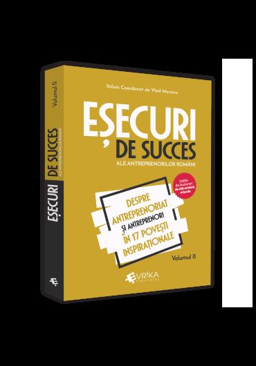 Esecuri de succes ale antreprenorilor romani - Vol. 2