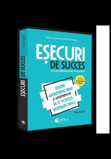 Esecuri de succes ale antreprenorilor romani - Vol. 3