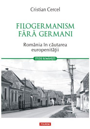 Filogermanism fara germani. Romania in cautarea europenitatii