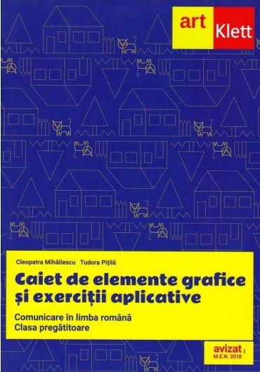 Comunicare in limba romana. Caiet de elemnte grafice si exercitii aplicative, clasa pregatitoare