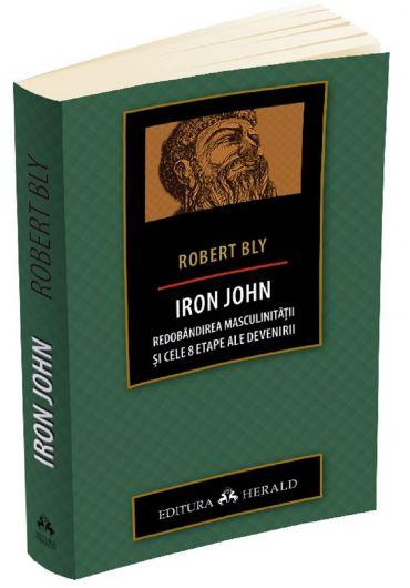 Iron John - Redobandirea masculinitatii si cele 8 etape ale devenirii