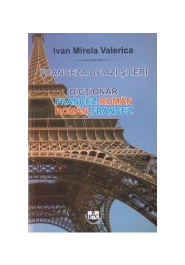 Franceza de azi si ieri. Dictionar roman-francez, francez-roman