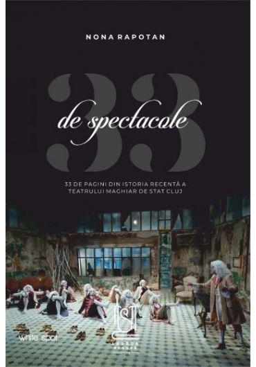 33 de spectacole - 33 de pagini din istoria recenta a Teatrului Maghiar de Stat Cluj