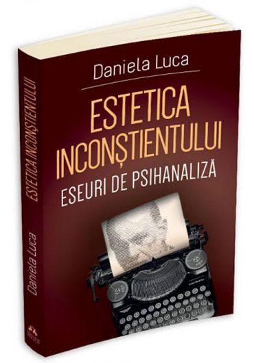Estetica inconstientului. Eseuri de psihanaliza