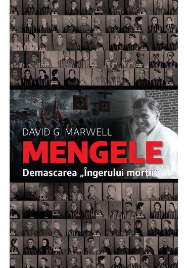 Mengele. Demascarea ingerului mortii