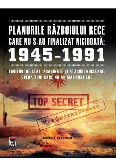 Planurile Razboiului Rece care nu s-au finalizat niciodata: 1945-1991
