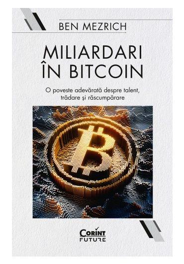 Miliardari în Bitcoin. O poveste adevarata despre talent, tradare si rascumparare