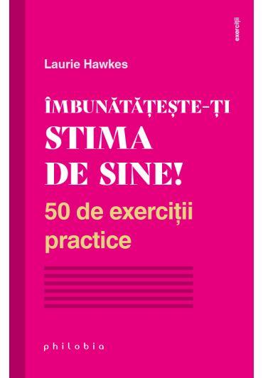 Imbunatateste-ti stima de sine! 50 de exercitii practice