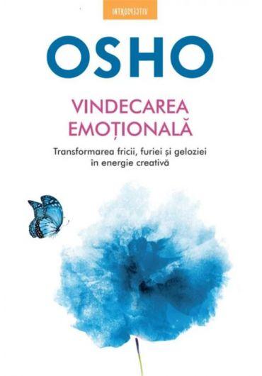 Osho. Vindecarea emotionala. Transformarea fricii, furiei si geloziei in energie creativa