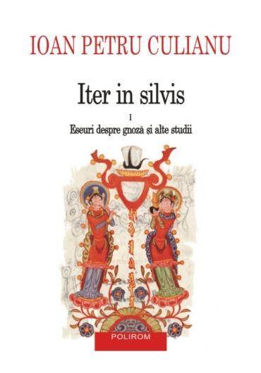 ITER IN SILVIS. VOLUMUL I ESEURI