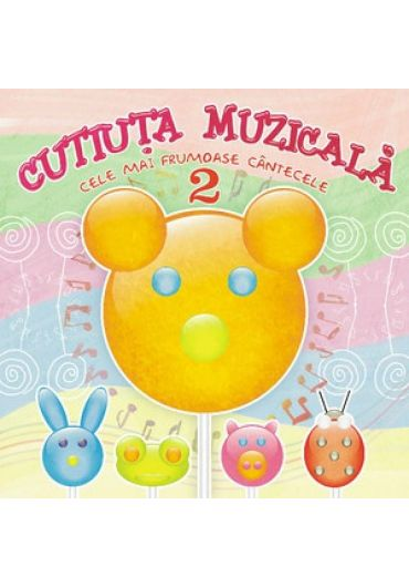 Cutiuta muzicala 2 - Cele mai frumoase cantecele