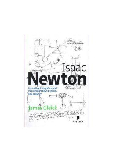 Isaac Newton. Cea mai buna biografie a celei mai uimitoare figuri a stiintei