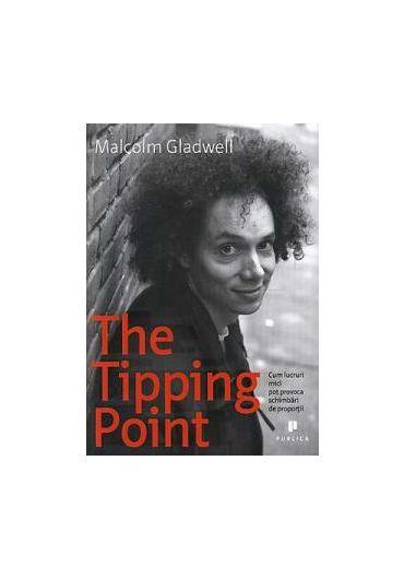 The Tipping Point. Cum lucruri mici pot provoca schimbari de proportii