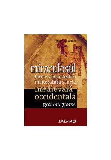 MIRACULOSUL-FORME SI MANIFESTARI IN LITERATURA SI ARTA MEDIEVALA OCCIDENTALA