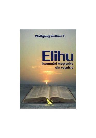 ELIHU-INSEMNARI MOSTENITE DIN VESNICIE
