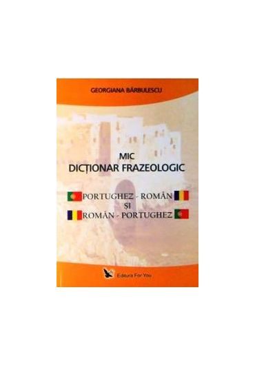 MIC DICTIONAR FRAZEOLOGIC PORTUGHEZ-ROMAN