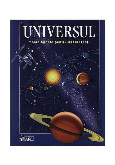 Universul. Enciclopedie pentru adolescenti