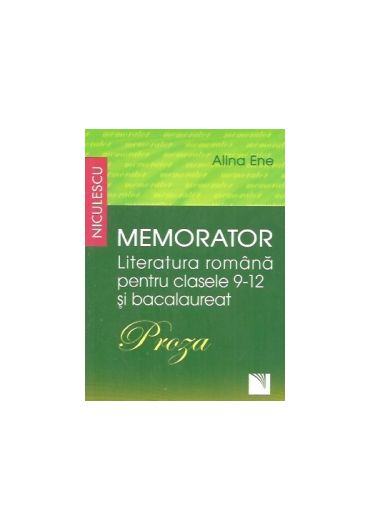Memorator literatura romana pentru clasele 9-12 si Bacalaureat.Proza