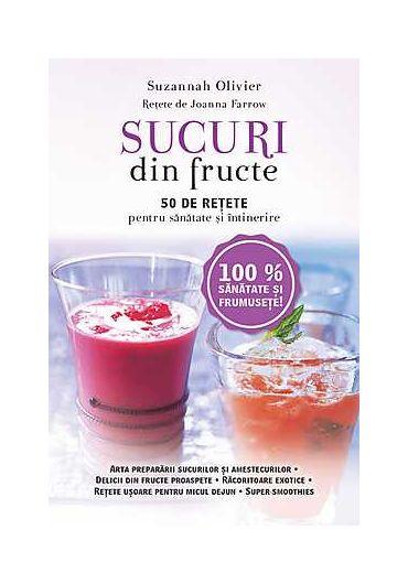 Sucuri din fructe. 50 de retete pentru detoxifiere si intinerire