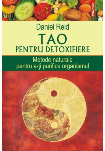 Tao pentru detoxifiere. Metode naturale pentru a-ti detoxifia organismul