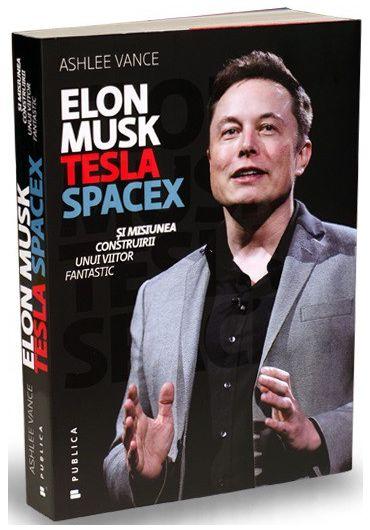Elon Musk, Tesla, SpaceX si misiunea construirii unui viitor fantastic