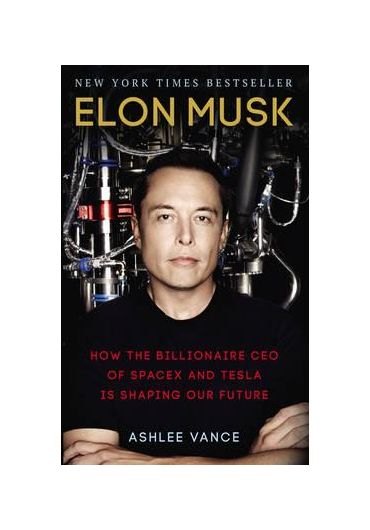 Elon Musk. How the Billionaire CEO of Spacex and Tesla is Shaping Our Future
