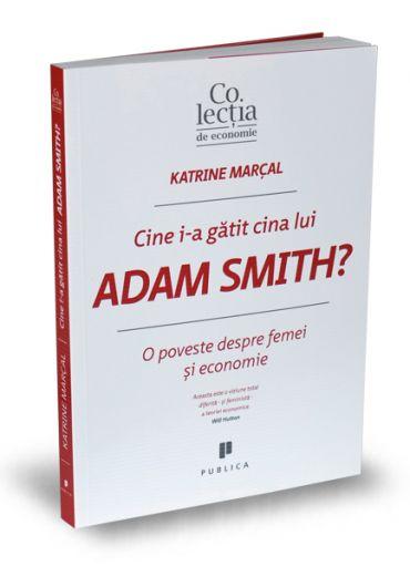 Cine i-a gatit cina lui Adam Smith? O poveste despre femei si economie