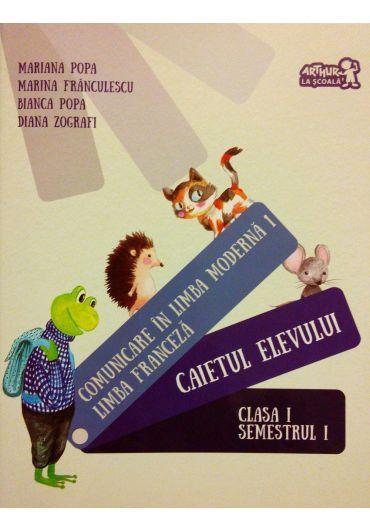 Comunicare in limba franceza clasa I. Caiet semestrul I