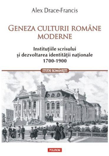 Geneza culturii romane moderne. Institutiile scrisului si dezvoltarea identitatii nationale (1700-1900)
