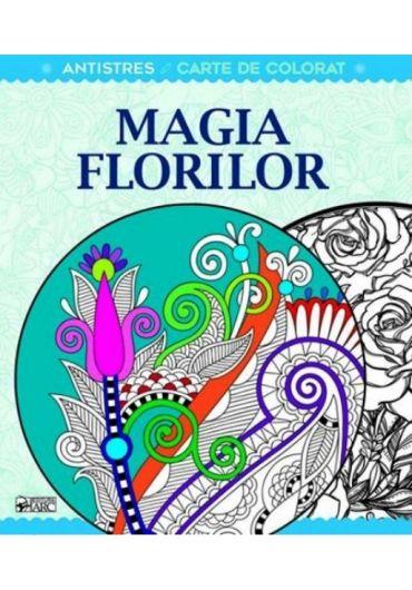 Magia florilor. Antistres. Carte de colorat