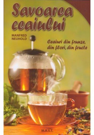 Savoarea ceaiului. Ceaiuri din frunze, flori si fructe