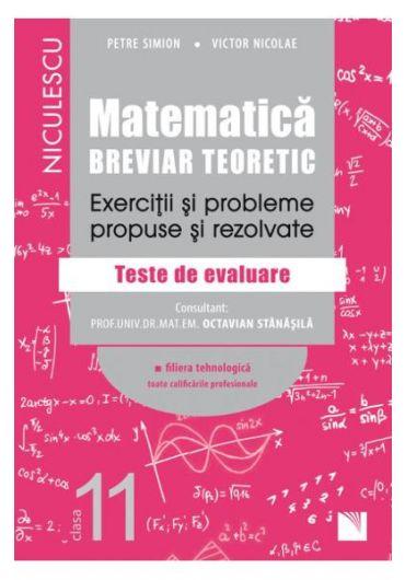 Matematica clasa XI-a - Breviar teoretic- Exercitii si probleme propuse si rezolvate - filiera tehnologica toate calificarile profeionale