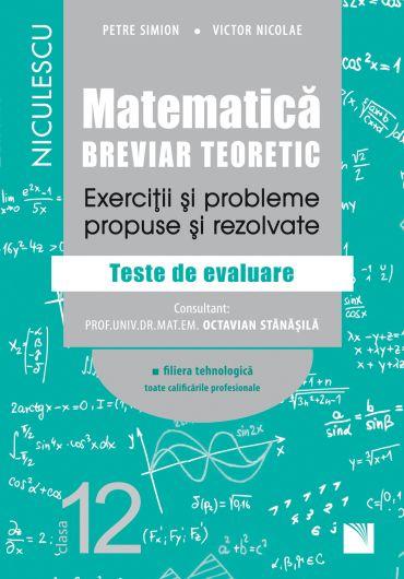 Matematica clasa a XII-a - Exercitii si probleme propuse si rezolvate - Breviar teoretic - Filiera tehnologica toate calificarile profesionale