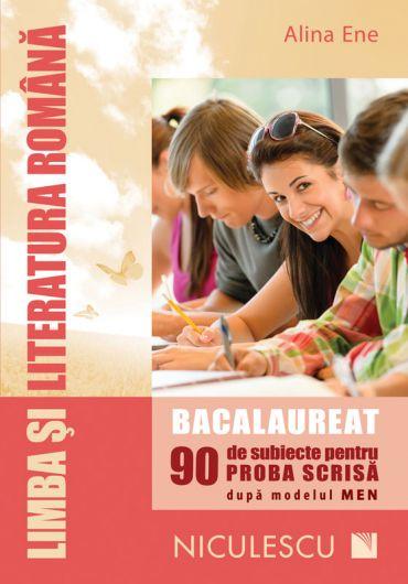 Limba si literatura romana - Bacalaureat proba scrisa - 90 de subiecte dupa modelul MEN