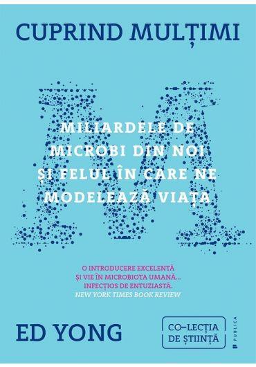 Cuprind multimi. Miliarde de microbi din noi si felul in care ne modeleaza viata