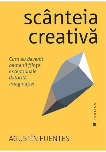 Scanteia creativa. Cum au devenit oamenii fiinte exceptionale datorita imaginatiei
